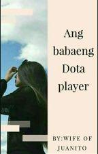 Ang Babaeng Dota Player(One-shot) by wifeOfJuanito
