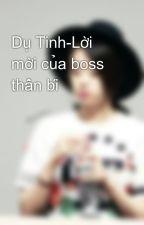 Dụ Tình-Lời mời của boss thần bí by dinoie