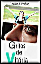 GRITOS DE VITÓRIA by AmorEmCriar