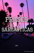 Frases sarcásticas e irónicas by lux426