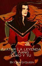Avatar La Leyenda De Aang (Zuko Y Tú)  SIN EDICIÓN by CrayzyQueen