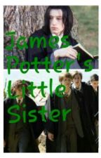James Potter's Little Sister(Severus Snape Fanfic) by SmartAleckTubaPlayer