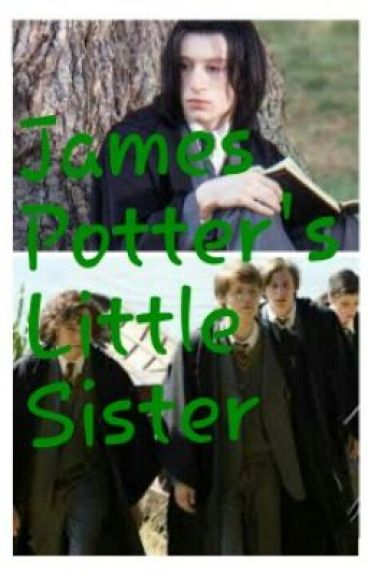 James Potter's Little Sister(Severus Snape Fanfic)
