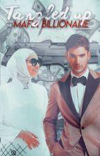 Tangled up with Mafia Billionaire  ( Muslim's love story ) by onceuponamuslim