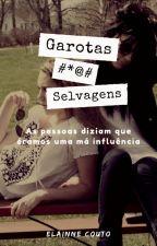 GAROTAS SELVAGENS by ElainneCouto