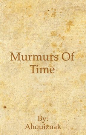 Murmurs Of Time by Ahquiznak