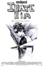 I hate him | H.S | by momentsandletters