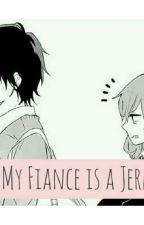 My Fiance is a JERK by ImEcaaaa