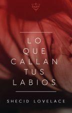 Lo que callan tus labios by Shecid_Lovelace