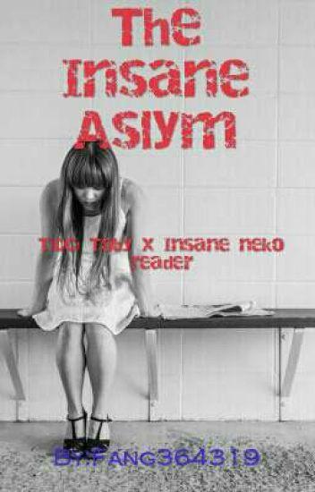 The Insane asylum Ticci Toby x insane neko reader - Fang364319 - Wattpad