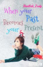 When your PAST becomes your PRESENT (Editing) by Fuoc_o