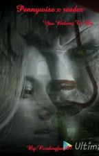 Pennywise x reader; You Belong To Me by Readingfan201