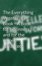 The Everything Vegetarian Book - A Book for beginners and for the more advanced! by fanfictionREADERwoop