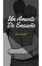 Un Amante De Ensueño [AoKaga] by AnneOP