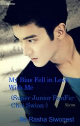 My Bias Fell in Love with ME( A Super Junior FanFic-Siwon Choi_) by RashaSiwonest