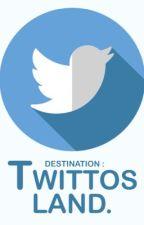 Destination : TWITTOS'LAND. by matheodosantos