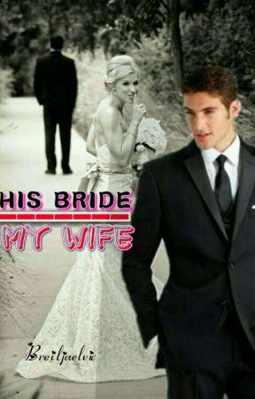 HIS BRIDE, MY WIFE! By @breiljaelvic by TagalogRomanceEtc