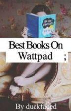Best Books On Wattpad by duckfaced