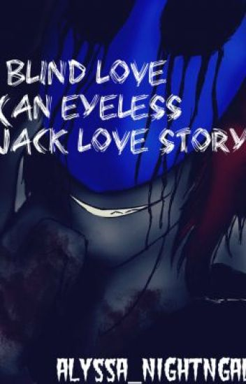 Blind love ( an eyeless jack love story ) **COMPLETED**