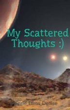 My Scattered Thoughts :) by SilencedCrystals_19