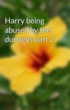 Harry being abused by the dursleys part 2 by glamour3