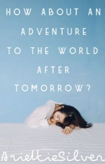 How About an Adventure to the World After Tomorrow?