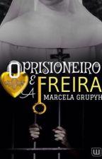 O Prisioneiro e a freira by marcelagrupyh