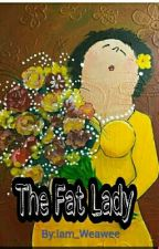 The Fat Lady by Iam_Weawee
