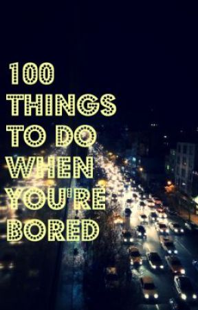 100 Things to do when you're BORED by inksandcoffee