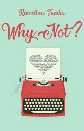 Why Not? by RincelinaTamba