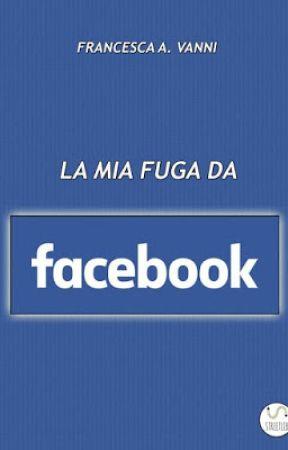 La mia fuga da Facebook by FAVanniAutrice