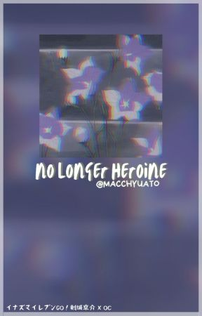 ❥ NO LONGER HEROINE . by MACCHYUATO