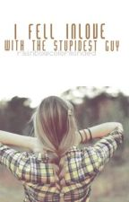 I fell inlove with the Stupidest Guy [REVISING] by rainbowcolorminded