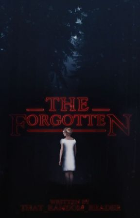 The Forgotten [Stranger Things Fanfiction] by that_random_reader