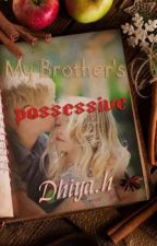 My Possessive Brother's by prncss_Dhiya