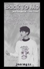 [2] Back To Me • Jeon Jungkook X Chou Tzuyu by jnarmyxo