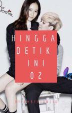 HINGGA DETIK INI 2 by amberjun_liu