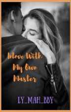 Inlove With My Own Master [under editing] by LY_mah_bby