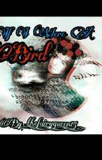IF I WERE A BIRD💓💓💓 by RosalinaRoyal