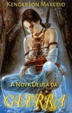 A Nova Deusa da Guerra  by kenderson321