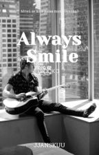 Always Smile (Book 3) | • N.J.H • [ VALMIS ] by jjanskuu