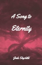 A Song To Eternity by TruthsWind