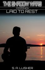 Laid To Rest (A Shadow Wars Companion) by S_A_Lusher