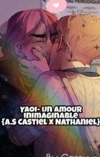 Yaoi- Un amour inimaginable  {A.S Castiel x Nathaniel} by Cassyys