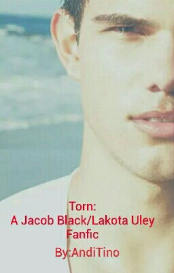 Torn (Jacob Black & Lakota Uley)