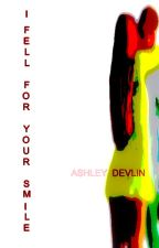 I fell for your smile (Complete) by ashley_devlin