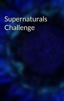 Supernaturals Challenge