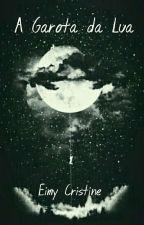 A Garota da Lua  by EimyCristine