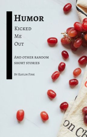 Humor Kicked Me Out - and other random short stories by KaylinFink