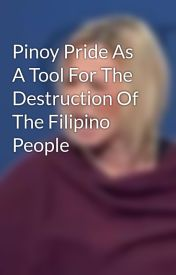 Pinoy Pride As A Tool For The Destruction Of The Filipino People by playzone11
